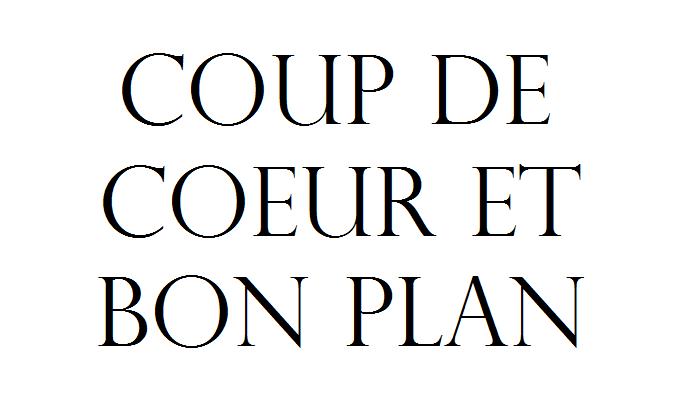 COUPS DE COEUR ET BONS PLANS